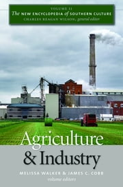 The New Encyclopedia of Southern Culture - Volume 11: Agriculture and Industry ebook by Melissa Walker,James C. Cobb