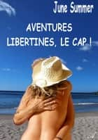 Aventures libertines, le Cap ! eBook by June Summer