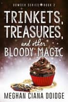 Trinkets, Treasures, and Other Bloody Magic ebook by
