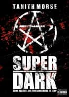 Super Dark: The Complete Three-Book Collection ebook by Tanith Morse