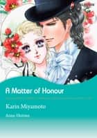 A Matter of Honour (Harlequin Comics) - Harlequin Comics ebook by Anne Herries, Karin Miyamoto