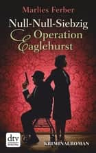 Null-Null-Siebzig Operation Eaglehurst - Kriminalroman ebook by Marlies Ferber