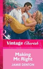 Making Mr. Right (Mills & Boon Vintage Cherish) ebook by Jamie Denton