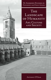 The Landscape of Humanity - Art, Culture and Society ebook by Anthony O'Hear