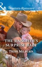The Rancher's Surprise Baby (Mills & Boon Western Romance) (Blue Falls, Texas, Book 11) ebook by Trish Milburn