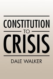 Constitution to Crisis ebook by Dale Walker
