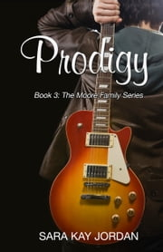 Prodigy - Book 3: The Moore Family Series ebook by Sara Kay Jordan