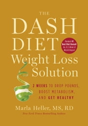 The Dash Diet Weight Loss Solution - 2 Weeks to Drop Pounds, Boost Metabolism, and Get Healthy ebook by Marla Heller