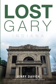 Lost Gary, Indiana ebook by Jerry Davich,,Christopher Meyers