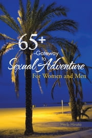 65+ --Gateway to Sexual Adventure - For Women and Men ebook by Herb Hirata
