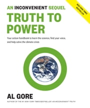 An Inconvenient Sequel: Truth to Power - Your Action Handbook to Learn the Science, Find Your Voice, and Help Solve the Climate Crisis ebook by Al Gore