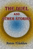 The Duel and Other Stories ebook by Anton Tchekhov, Constance Garnett