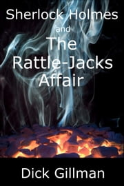 Sherlock Holmes and The Rattle-Jacks Affair ebook by Dick Gillman