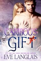 Caribou's Gift ebook by Eve Langlais