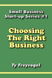 Choosing the Right Business ebook by Ty Freyvogel