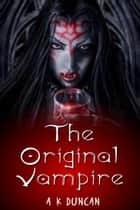The Original Vampire ebook by Alasdair K Duncan