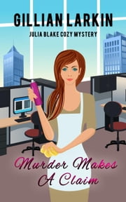 Murder Makes A Claim - Julia Blake Cozy Mystery, #8 ebook by Gillian Larkin
