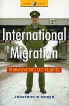 International Migration ebook by Jonathon W. Moses