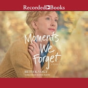 Moments We Forget audiobook by Beth K. Vogt
