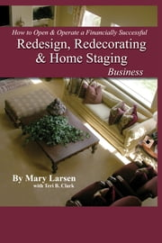 How to Open & Operate a Financially Successful Redesign, Redecorating, and Home Staging Business ebook by Mary Larsen