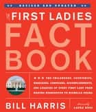 First Ladies Fact Book -- Revised and Updated - The Childhoods, Courtships, Marriages, Campaigns, Accomplishments, and Legacies of Every First Lady from Martha Washington to Michelle Obama ebook by Bill Harris, Laura Ross