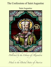 The Confessions of Saint Augustine ebook by Saint Augustine