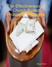The Effectiveness of Church-Based Prosperity Programs: Findings of an Exploratory Study ebook by Margo Ruark