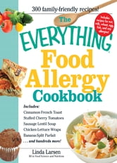 The Everything Food Allergy Cookbook: Prepare easy-to-make meals--without nuts, milk, wheat, eggs, fish or soy ebook by Linda Larsen