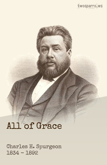 All of Grace - An earnest word with those who are seeking salvation by the Lord Jesus Christ ebook by C.H. Spurgeon