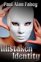 Mistaken Identity ebook by Paul Alan Fahey