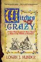 Witches Be Crazy ebook by Logan Hunder