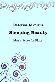 Sleeping Beauty - Music Score for Flute ebook by Caterina Nikolaus