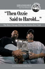 """Then Ozzie Said to Harold. . ."": The Best Chicago White Sox Stories Ever Told ebook by Freedman, Lew"