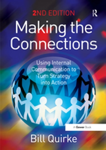 Making the Connections - Using Internal Communication to Turn Strategy into Action ebook by Bill Quirke