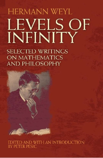 Levels of Infinity - Selected Writings on Mathematics and Philosophy ebook by Hermann Weyl