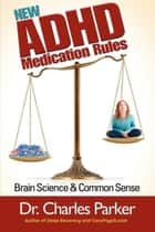 New ADHD Medication Rules - Brain Science & Common Sense ebook by Charles Parker