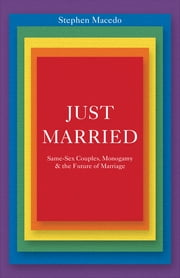 Just Married - Same-Sex Couples, Monogamy, and the Future of Marriage ebook by Stephen Macedo