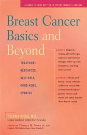 Breast Cancer Basics and Beyond - Treatments, Resources, Self-Help, Good News, Updates ebook by M.S. Delthia Ricks