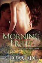 Morning Light ebook by Cora Cade