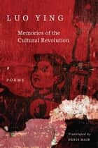 Memories of the Cultural Revolution ebook by Luo Ying,Prof. Denis Mair