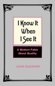 I Know It When I See It - A Modern Fable About Quality ebook by John Guaspari