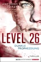 Level 26: Dunkle Prophezeiung - Dunkle Prophezeiung. Thriller ebook by Anthony E. Zuiker, Axel Merz