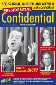 Presidential Confidential - Sex, Scandal, Murder and Mayhem in the Oval Office ebook by John Boertlein