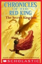 The Secret Kingdom (Chronicles of the Red King #1) ebook by Jenny Nimmo