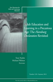 Adult Education and Learning in a Precarious Age: The Hamburg Declaration Revisited - New Directions for Adult and Continuing Education, Number 138 ebook by Tom Nesbit,Michael Welton