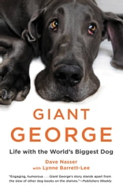 Giant George - Life with the World's Biggest Dog ebook by Dave Nasser,Lynne Barrett-Lee