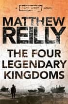 The Four Legendary Kingdoms: A Jack West Jr Novel 4 ebook by Matthew Reilly