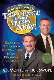 Take Charge of Your Money Now! - Essential Strategies for Winning in Any Financial Climate ebook by A.J. Monte,Rick Swope