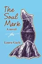 The Soul Mark - A novel ebook by Laura Gayle