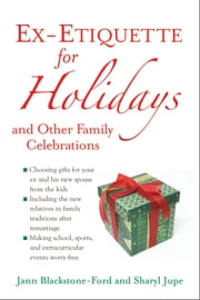 Ex-Etiquette for Holidays and Other Family Celebrations ebook by Jann Blackstone-Ford,Sharyl Jupe